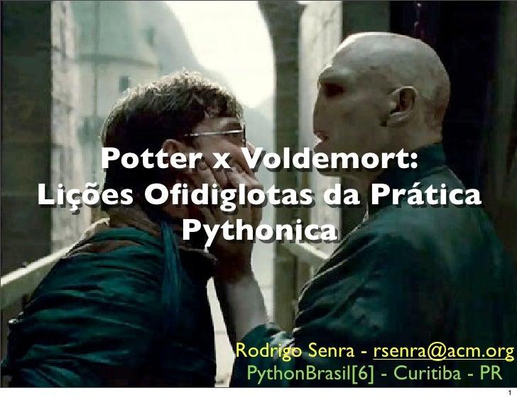 Python Brasil 2010 - Potter vs Voldemort - Lições ofidiglotas da prática Pythonica