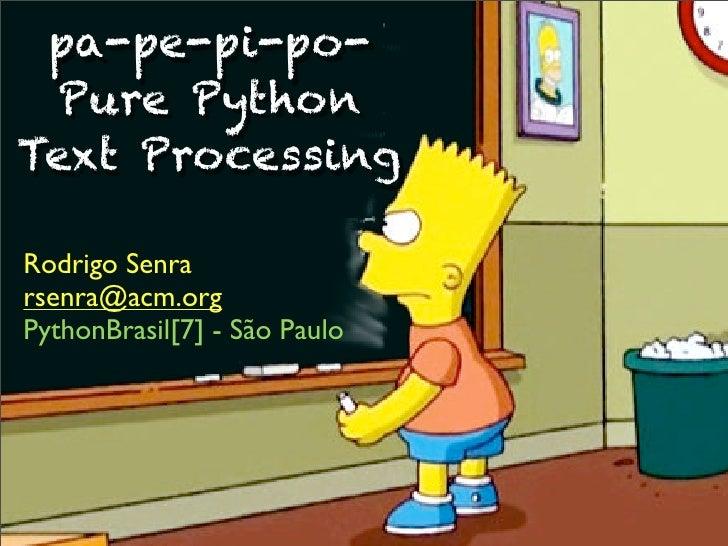pa-pe-pi-po-  Pure PythonText ProcessingRodrigo Senrarsenra@acm.orgPythonBrasil[7] - São Paulo