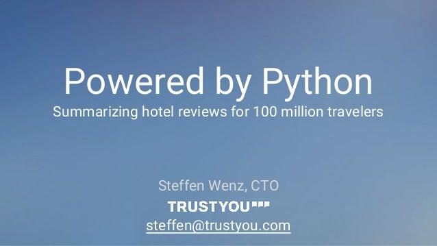 Powered by Python Summarizing hotel reviews for 100 million travelers Steffen Wenz, CTO steffen@trustyou.com
