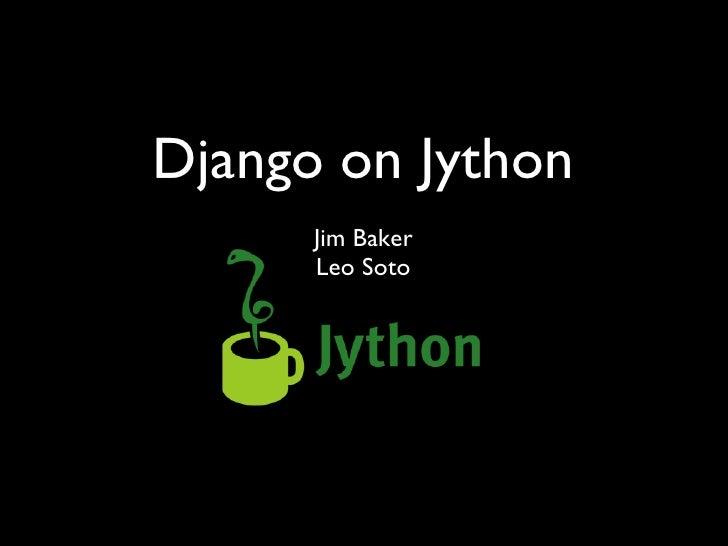Django on Jython <ul><li>Jim Baker </li></ul><ul><li>Leo Soto </li></ul>