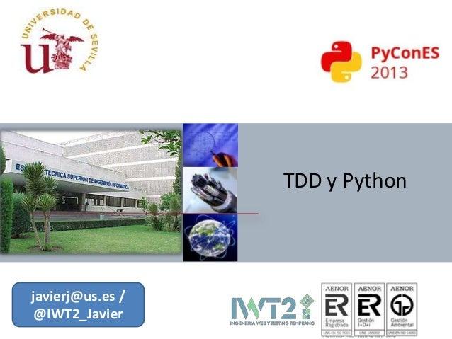 TDD y Python  javierj@us.es / @IWT2_Javier