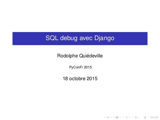 SQL debug avec Django Rodolphe Quiédeville PyConFr 2015 18 octobre 2015