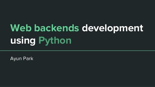 Web backends development using Python Ayun Park