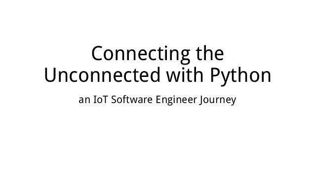 Connecting the Unconnected with Python an IoT Software Engineer Journey