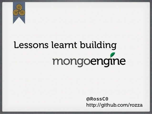 Lessons learnt building                @RossC0                http://github.com/rozza
