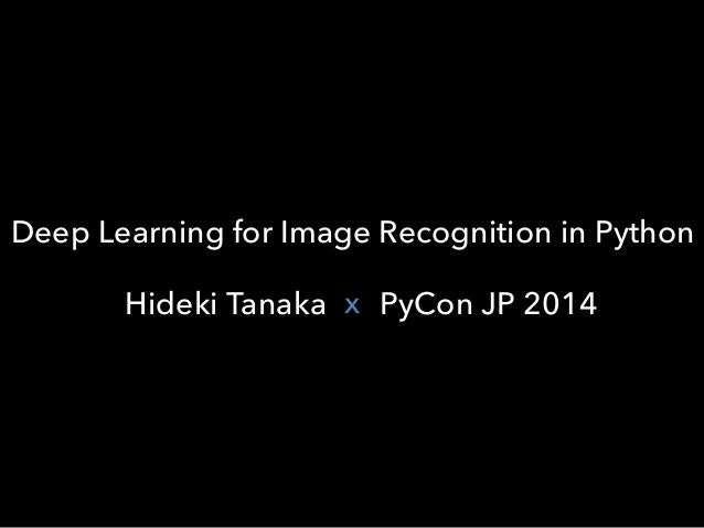 Deep Learning for Image Recognition in Python  x  Hideki Tanaka PyCon JP 2014