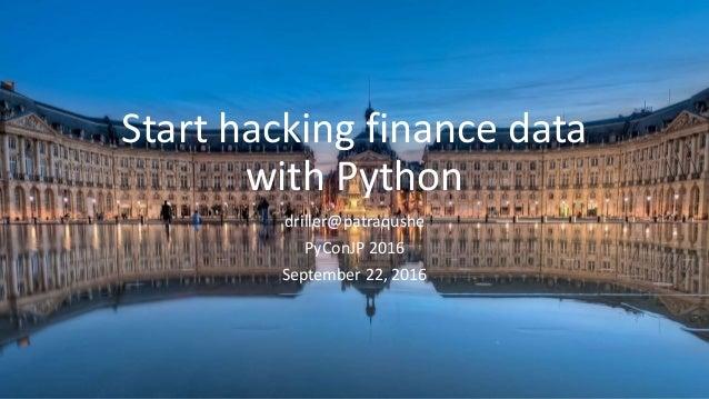 Start hacking finance data with Python driller@patraqushe PyConJP 2016 September 22, 2016