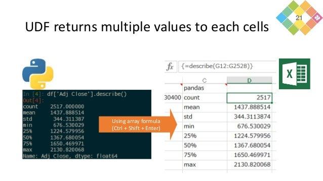 UDF returns multiple values to each cells Using array formula (Ctrl + Shift + Enter) 21