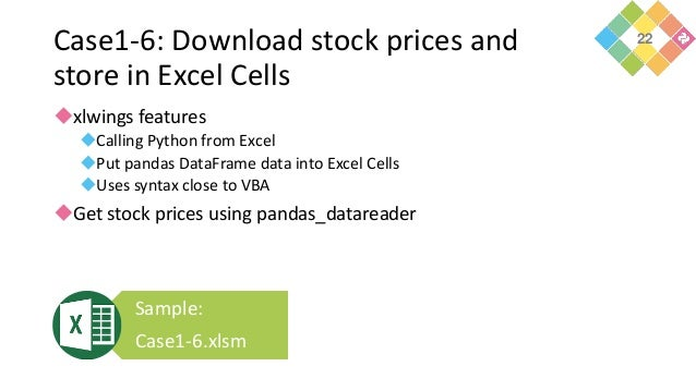 Case1-6: Download stock prices and store in Excel Cells xlwings features Calling Python from Excel Put pandas DataFrame...