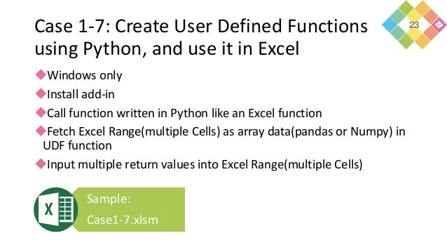 Case 1-7: Create User Defined Functions using Python, and use it in Excel Windows only Install add-in Call function wri...