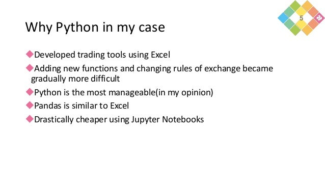 Why Python in my case Developed trading tools using Excel Adding new functions and changing rules of exchange became gra...
