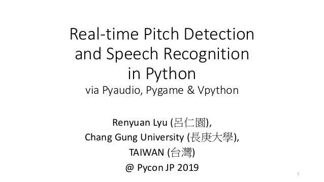 Real-time Pitch Detection and Speech Recognition in Python via Pyaudio, Pygame & Vpython Renyuan Lyu (呂仁園), Chang Gung Uni...