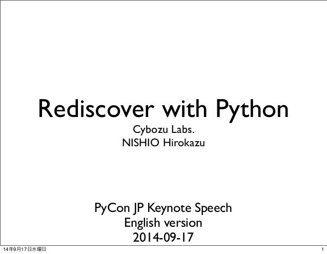 Rediscover with Python  Cybozu Labs.  NISHIO Hirokazu  PyCon JP Keynote Speech  English version  2014-09-17  14年9月17日水曜日1