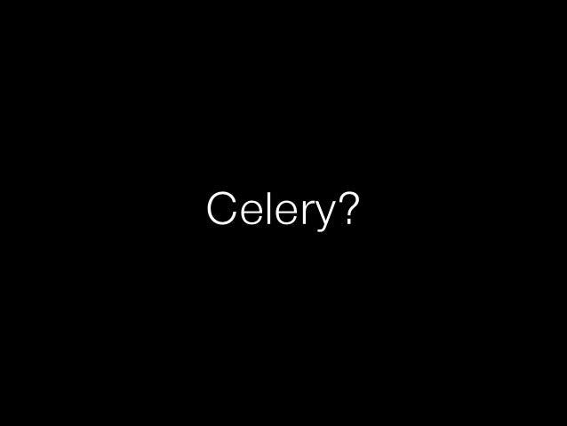 Celery?
