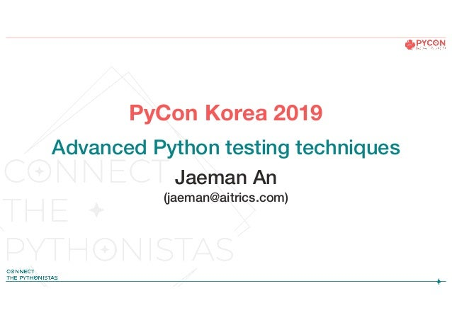 Advanced Python Testing Techniques (Pycon KR 2019) [Korean Ver ]
