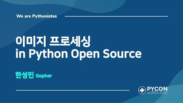 이미지 프로세싱 in Python Open Source 한성민 Gopher