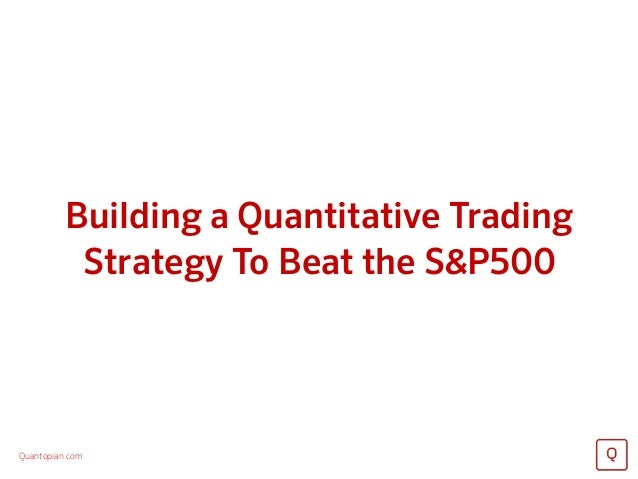 Quantopian.com Building a Quantitative Trading Strategy To Beat the S&P500