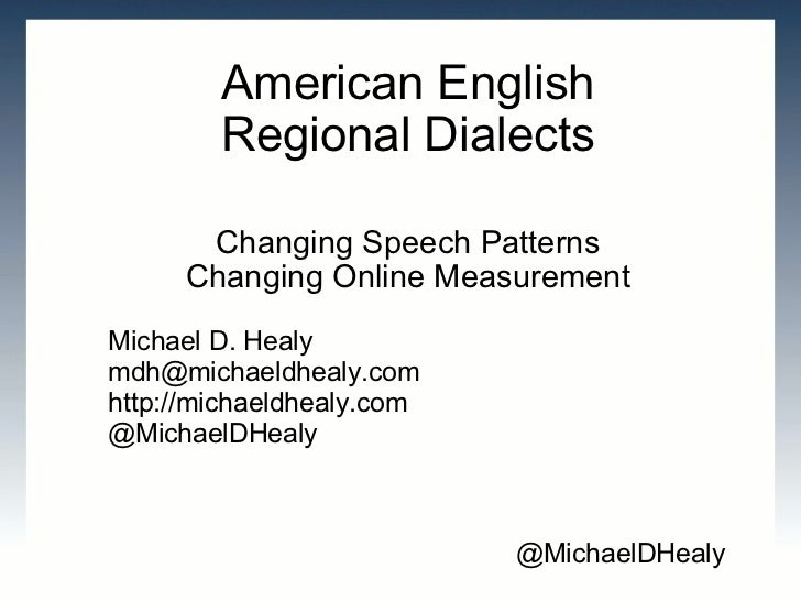 American English Regional Dialects Changing Speech Patterns Changing Online Measurement Michael D. Healy [email_address] h...