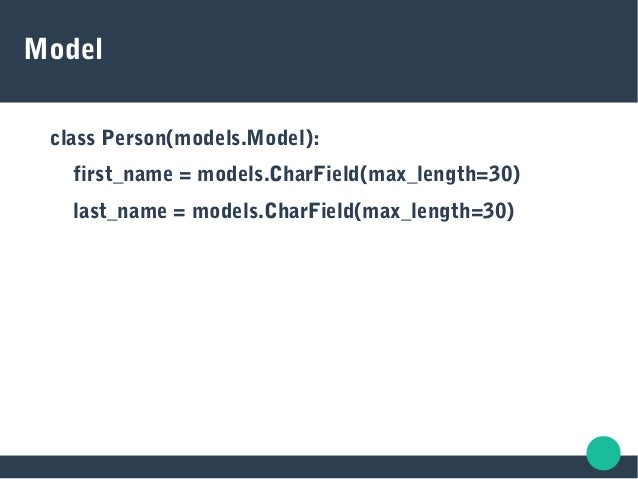 Model class Person(models.Model): first_name = models.CharField(max_length=30) last_name = models.CharField(max_length=30)