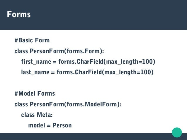 Forms #Basic Form class PersonForm(forms.Form): first_name = forms.CharField(max_length=100) last_name = forms.CharField(m...