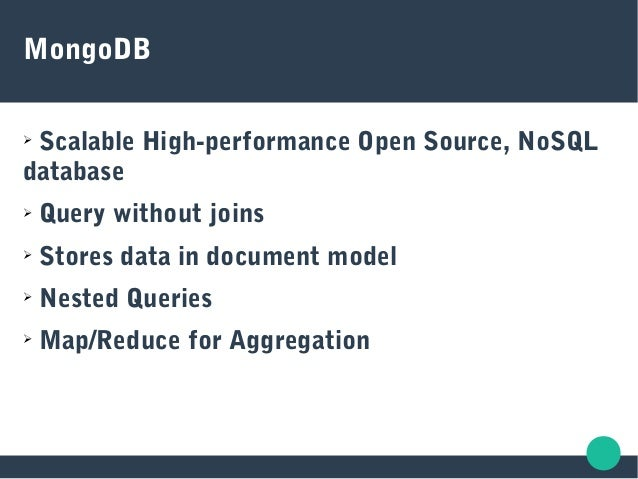 MongoDB ➢ Scalable High-performance Open Source, NoSQL database ➢ Query without joins ➢ Stores data in document model ➢ Ne...
