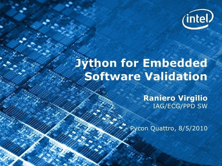 Jython for Embedded Software Validation<br />Raniero Virgilio<br />IAG/ECG/PPD SW <br />Pycon Quattro, 8/5/2010<br />