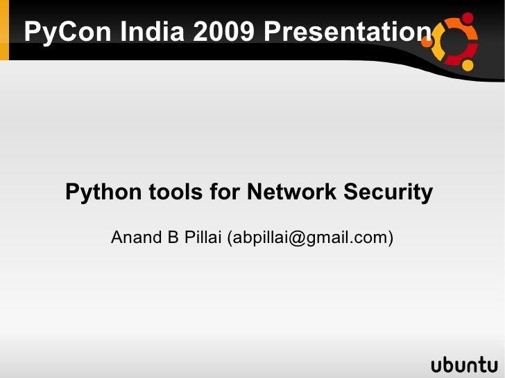 PyCon India 2009 Presentation Python tools for Network Security  Anand B Pillai (abpillai@gmail.com)