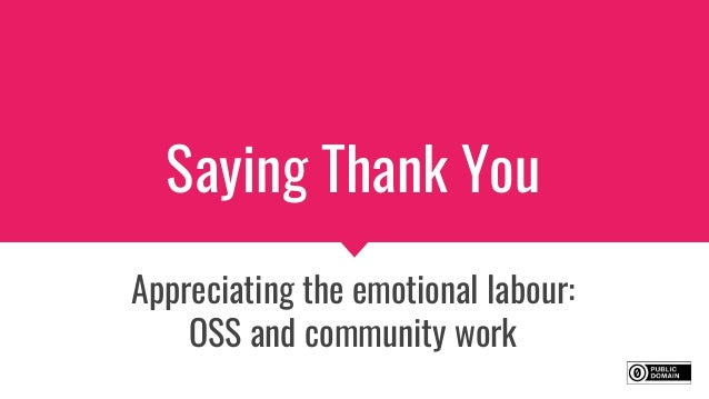 Saying Thank You Appreciating the emotional labour: OSS and community work