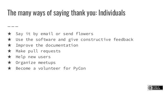 The many ways of saying thank you: Individuals ★ Say it by email or send flowers ★ Use the software and give constructive ...