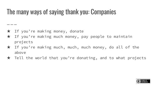 The many ways of saying thank you: Companies ★ If you're making money, donate ★ If you're making much money, pay people to...