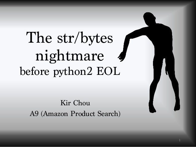 The str/bytes nightmare before python2 EOL Kir Chou A9 (Amazon Product Search) 1