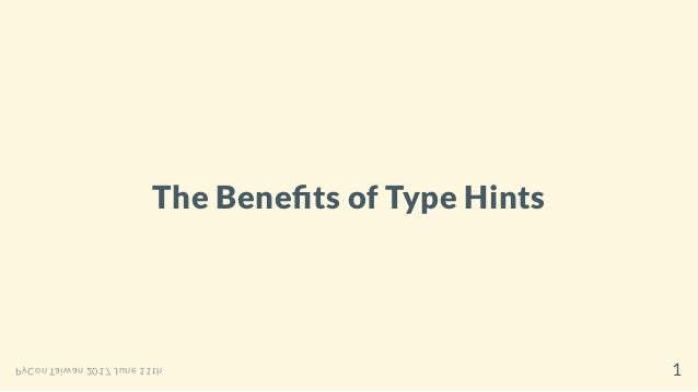 The Bene ts of Type Hints PyCon Taiwan 2017 June 11th 1