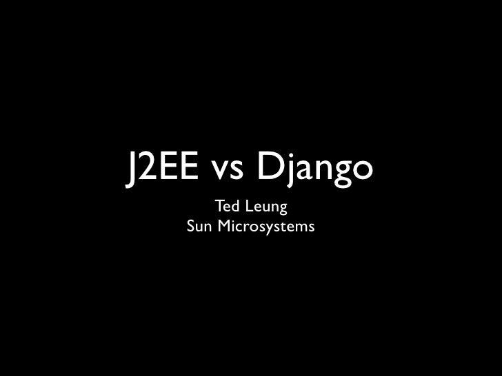 J2EE vs Django       Ted Leung    Sun Microsystems