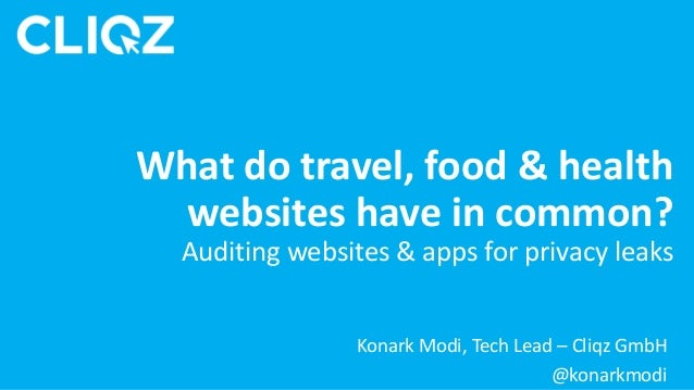 Konark Modi, Tech Lead – Cliqz GmbH @konarkmodi What do travel, food & health websites have in common? Auditing websites &...