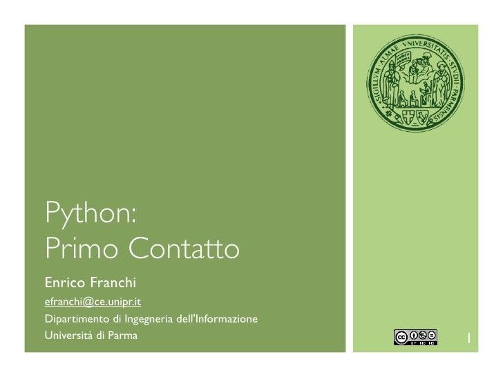 Python:Primo ContattoEnrico Franchiefranchi@ce.unipr.itDipartimento di Ingegneria dellInformazioneUniversità di Parma     ...