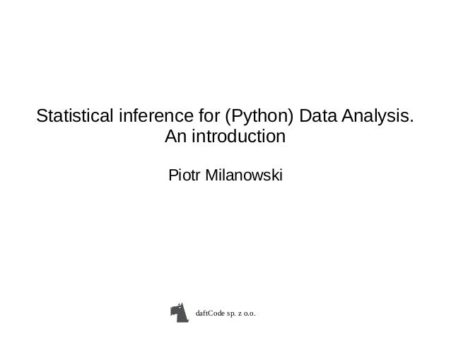 daftCode sp. z o.o. Statistical inference for (Python) Data Analysis. An introduction Piotr Milanowski
