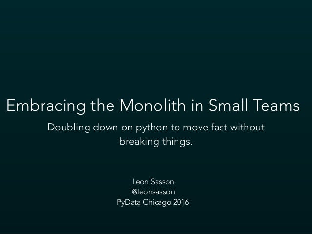 Doubling down on python to move fast without breaking things. Embracing the Monolith in Small Teams Leon Sasson @leonsasso...