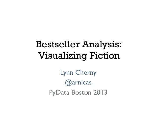 Bestseller Analysis: Visualizing Fiction Lynn Cherny  @arnicas  PyData Boston 2013