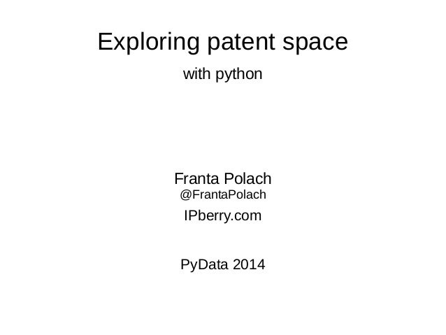 Exploring patent space with python Franta Polach @FrantaPolach IPberry.com PyData 2014