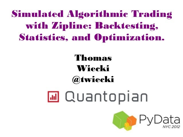 Simulated Algorithmic Trading  with Zipline: Backtesting, Statistics, and Optimization.           Thomas            Wiecki...