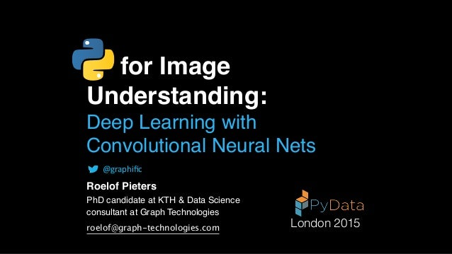for Image Understanding: Deep Learning with Convolutional Neural Nets Roelof Pieters PhD candidate at KTH & Data Science c...