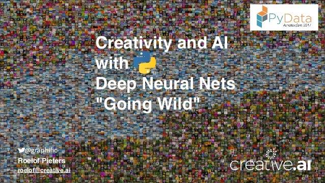 "Creativity and AI  with  Deep Neural Nets ""Going Wild"" Roelof Pieters roelof@creative.ai"