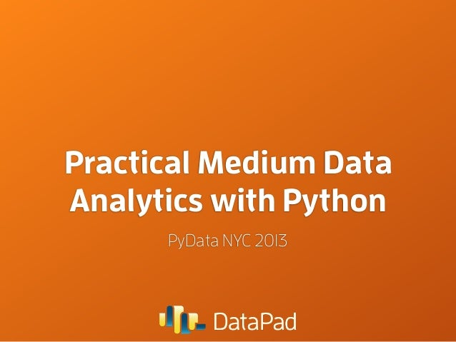 Practical Medium Data Analytics with Python PyData NYC 2013