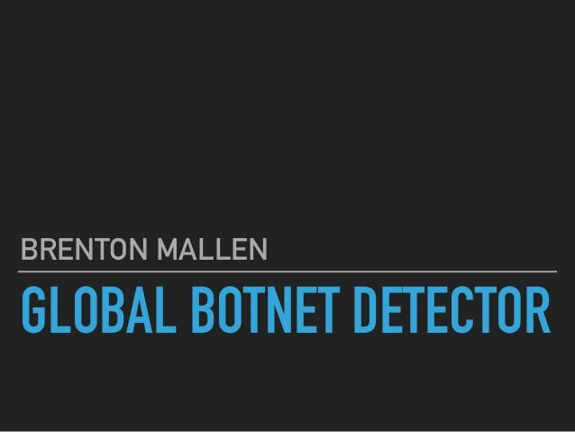 GLOBAL BOTNET DETECTOR BRENTON MALLEN