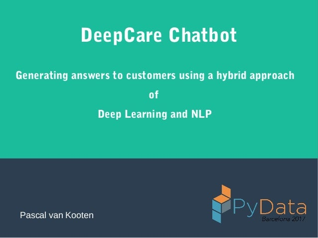 DeepCare Chatbot Generating answers to customers using a hybrid approach of Deep Learning and NLP Pascal van Kooten