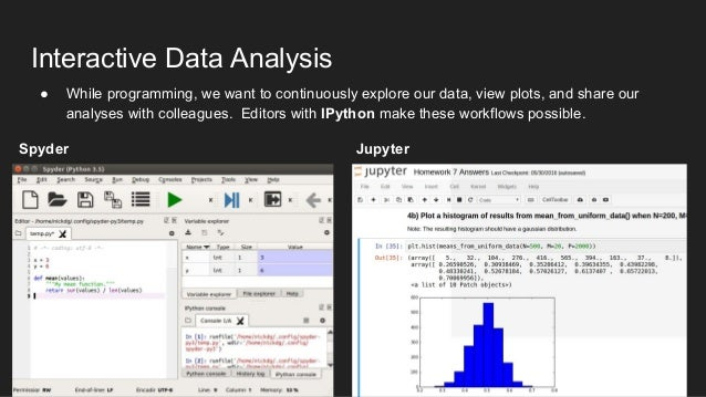 Interactive Data Analysis Spyder Jupyter ● While programming, we want to continuously explore our data, view plots, and sh...