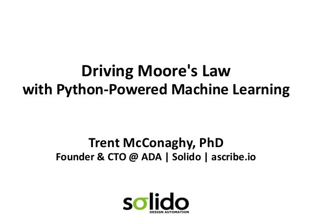 Trent McConaghy, PhD Founder & CTO @ ADA | Solido | ascribe.io Driving Moore's Law with Python-Powered Machine Learning