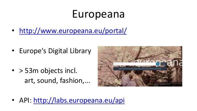 DPLA • https://dp.la/ • Digital Public Library of America • > 16m objects • API: https://dp.la/info/developers/codex/