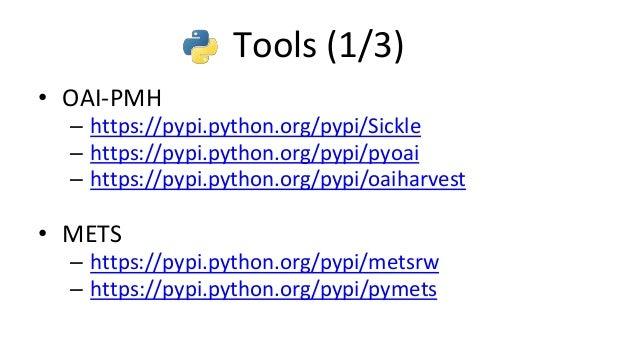 Tools (2/3) • DublinCore – https://pypi.python.org/pypi/pydc – https://pypi.python.org/pypi/dcxml • Europeana – https://py...