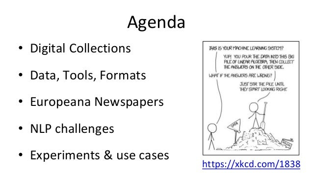 https://xkcd.com/1838 Agenda • Digital Collections • Data, Tools, Formats • Europeana Newspapers • NLP challenges • Experi...